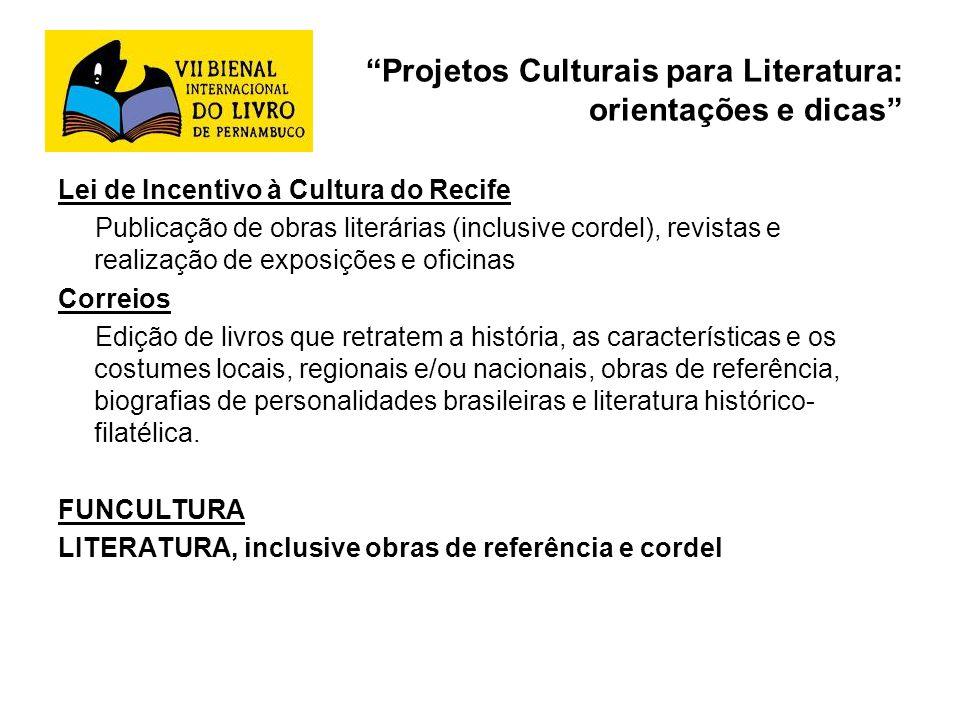Projetos Culturais para Literatura: orientações e dicas Lei de Incentivo à Cultura do Recife Publicação de obras literárias (inclusive cordel), revist