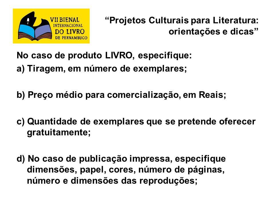 Projetos Culturais para Literatura: orientações e dicas No caso de produto LIVRO, especifique: a) Tiragem, em número de exemplares; b) Preço médio par