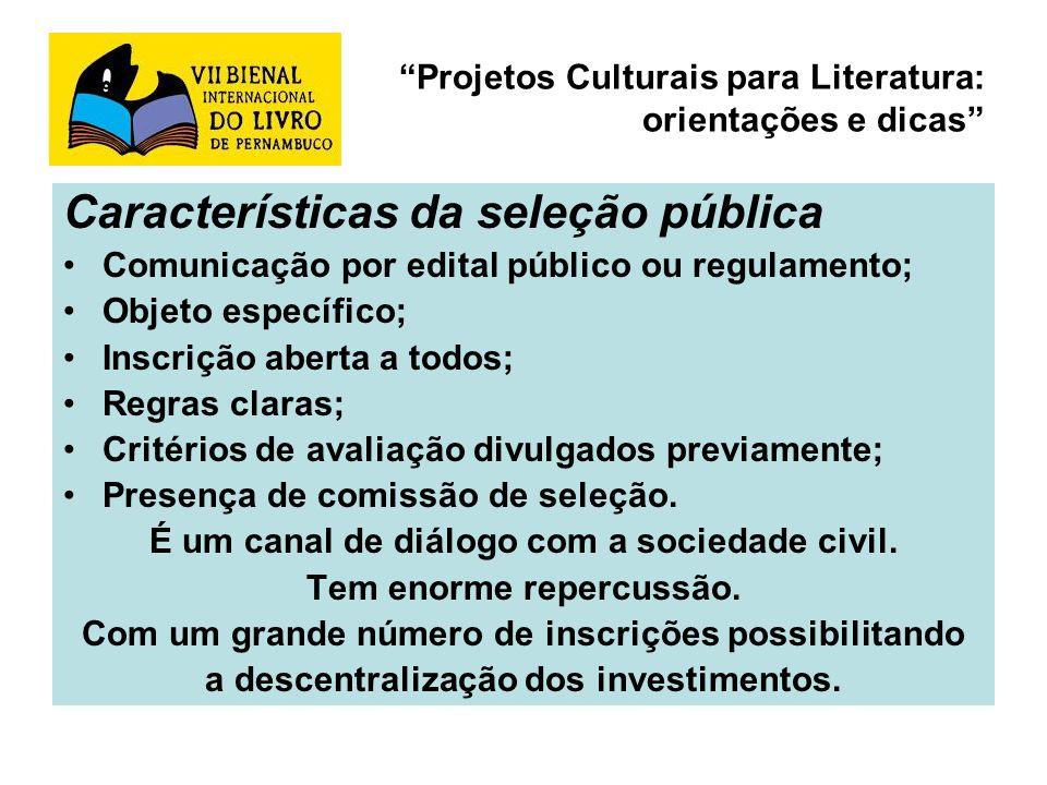Projetos Culturais para Literatura: orientações e dicas Características da seleção pública Comunicação por edital público ou regulamento; Objeto espec