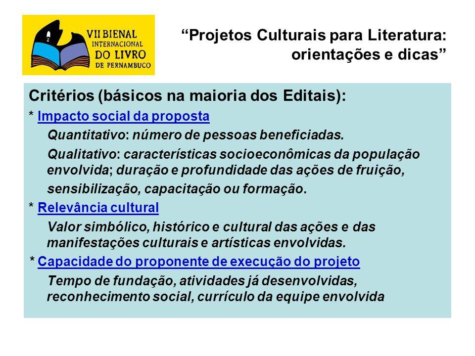 Projetos Culturais para Literatura: orientações e dicas Critérios (básicos na maioria dos Editais): * Impacto social da proposta Quantitativo: número