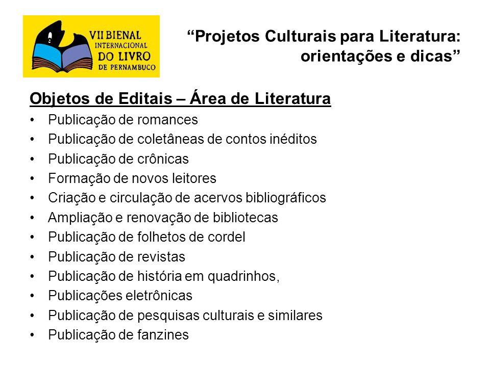 Projetos Culturais para Literatura: orientações e dicas Objetos de Editais – Área de Literatura Publicação de romances Publicação de coletâneas de con