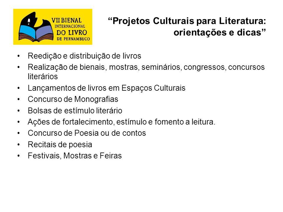 Projetos Culturais para Literatura: orientações e dicas Reedição e distribuição de livros Realização de bienais, mostras, seminários, congressos, conc