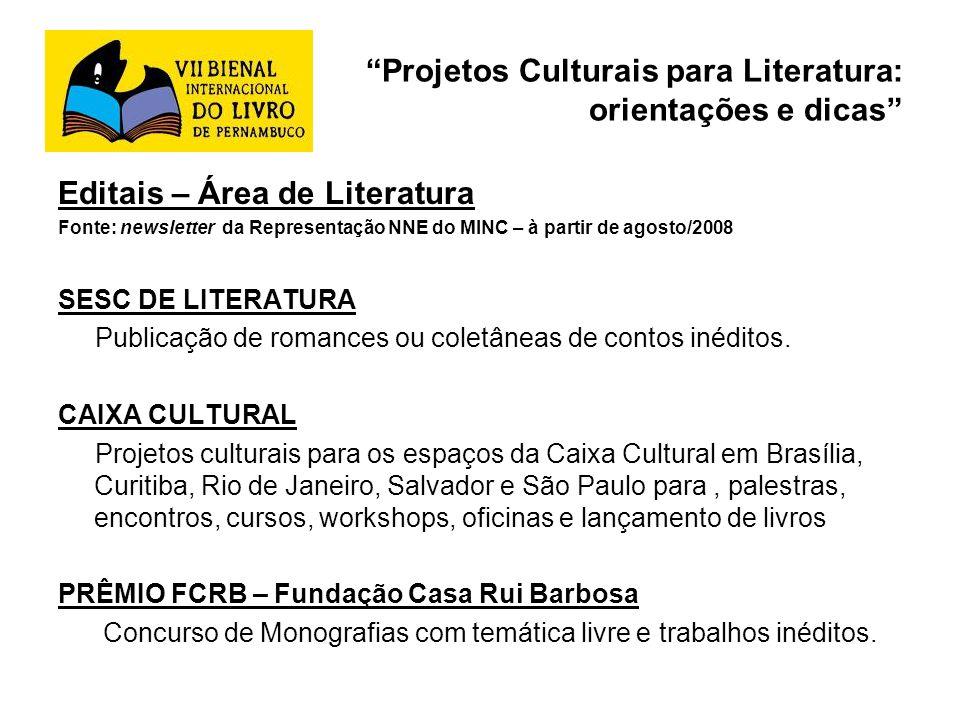 Projetos Culturais para Literatura: orientações e dicas Editais – Área de Literatura Fonte: newsletter da Representação NNE do MINC – à partir de agos