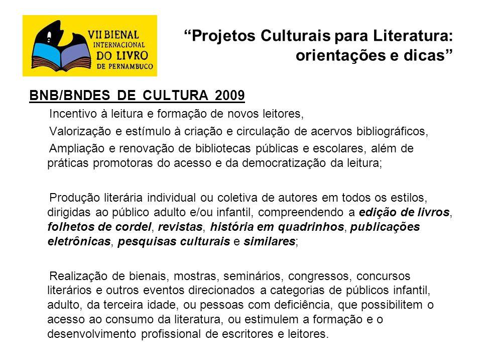 Projetos Culturais para Literatura: orientações e dicas BNB/BNDES DE CULTURA 2009 Incentivo à leitura e formação de novos leitores, Valorização e estí