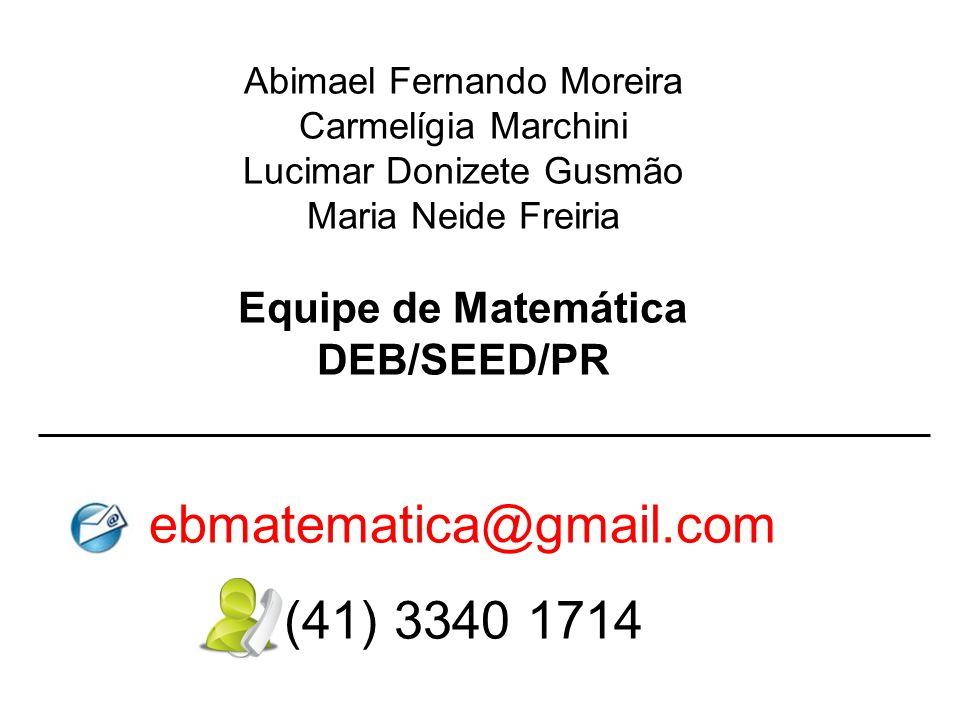 Abimael Fernando Moreira Carmelígia Marchini Lucimar Donizete Gusmão Maria Neide Freiria Equipe de Matemática DEB/SEED/PR ebmatematica@gmail.com (41) 3340 1714