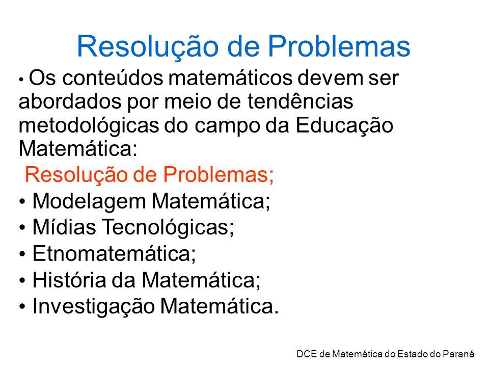 Resolução de Problemas Os conteúdos matemáticos devem ser abordados por meio de tendências metodológicas do campo da Educação Matemática: Resolução de Problemas; Modelagem Matemática; Mídias Tecnológicas; Etnomatemática; História da Matemática; Investigação Matemática.