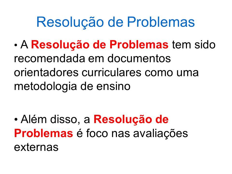 Resolução de Problemas A Resolução de Problemas tem sido recomendada em documentos orientadores curriculares como uma metodologia de ensino Além disso, a Resolução de Problemas é foco nas avaliações externas
