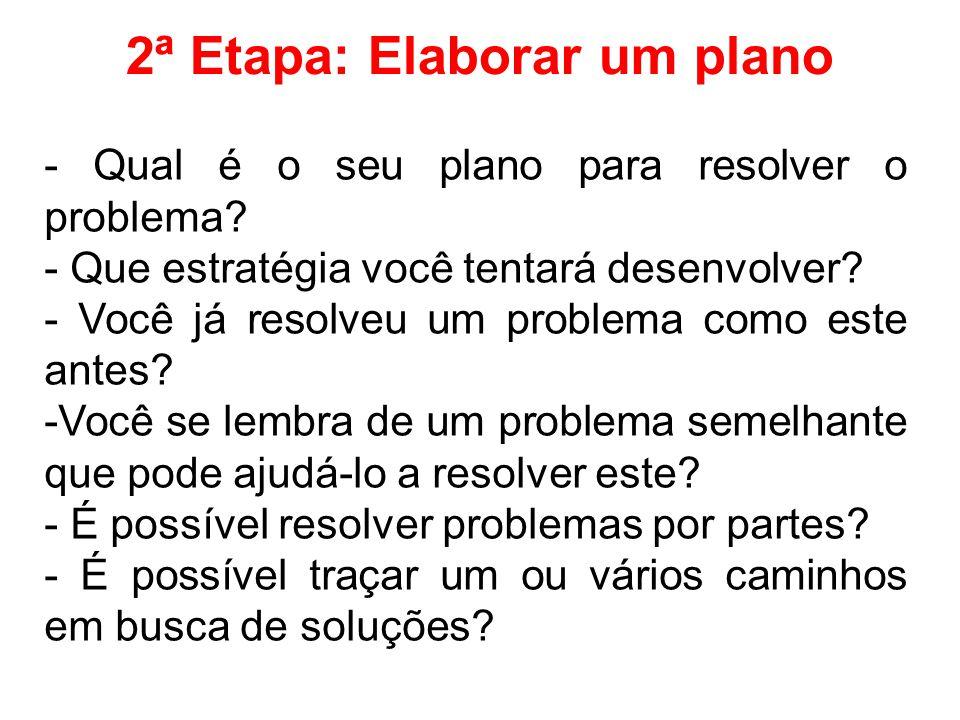 2ª Etapa: Elaborar um plano - Qual é o seu plano para resolver o problema.