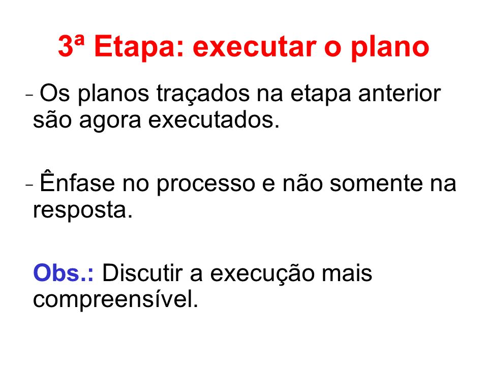 3ª Etapa: executar o plano ̵ Os planos traçados na etapa anterior são agora executados.