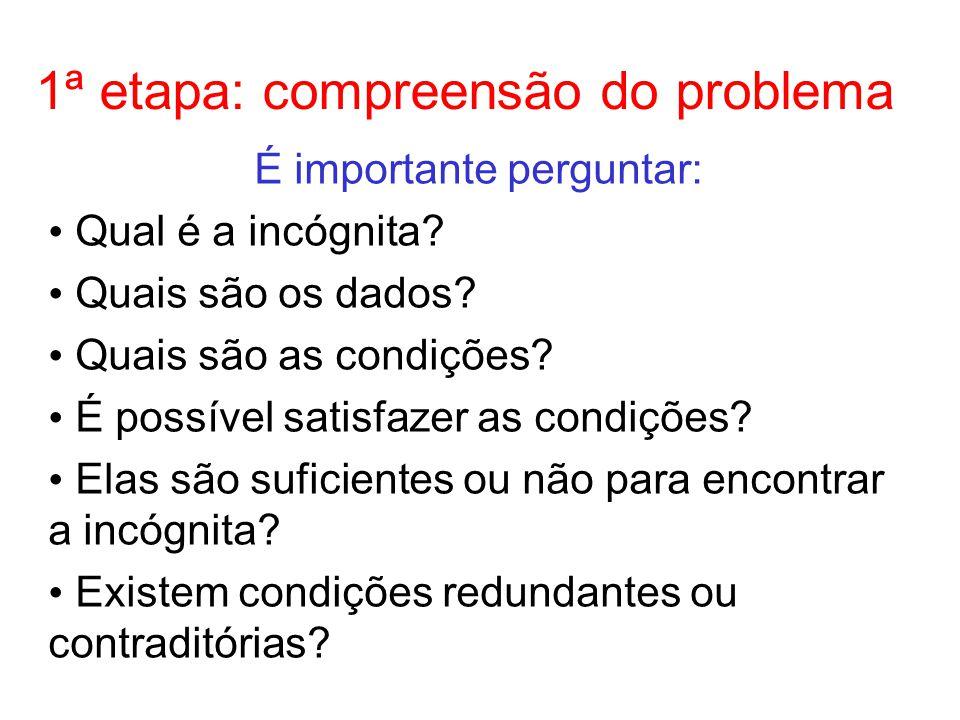 1ª etapa: compreensão do problema É importante perguntar: Qual é a incógnita.