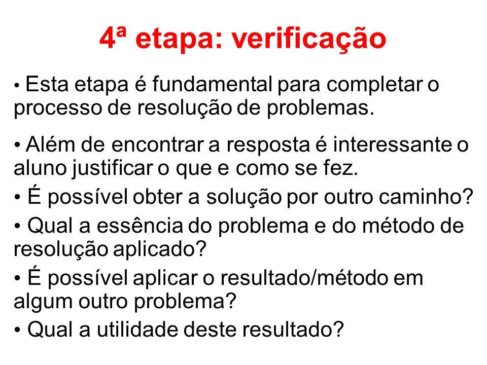 4ª etapa: verificação Esta etapa é fundamental para completar o processo de resolução de problemas.
