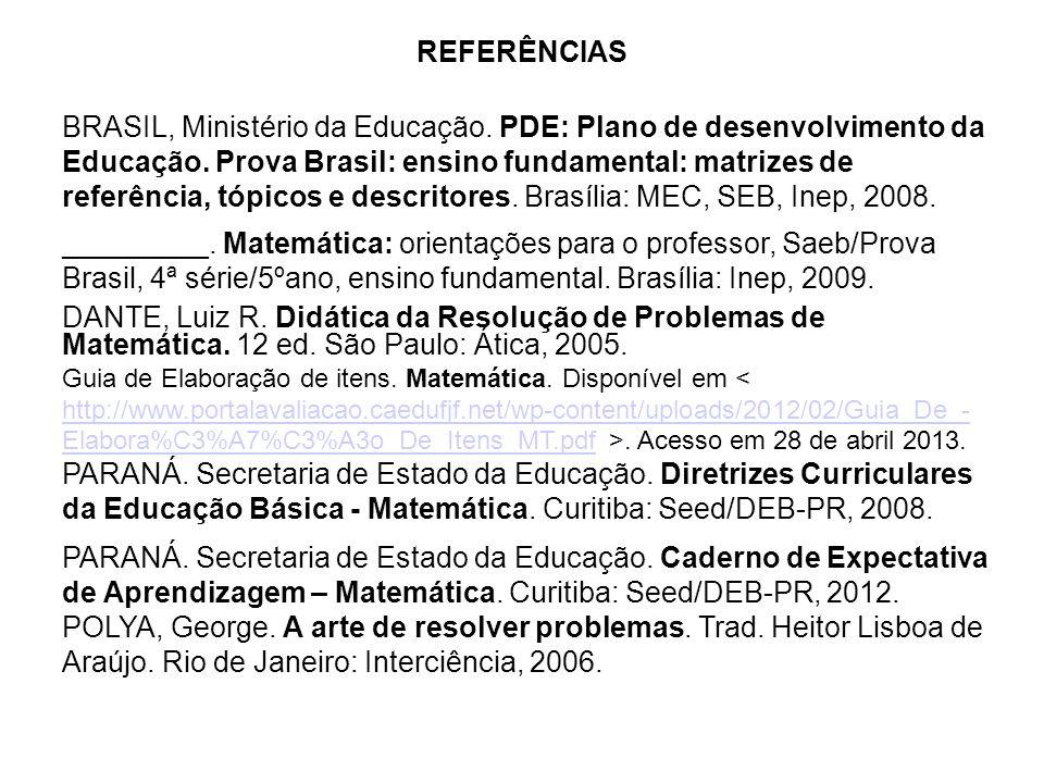 REFERÊNCIAS BRASIL, Ministério da Educação. PDE: Plano de desenvolvimento da Educação.