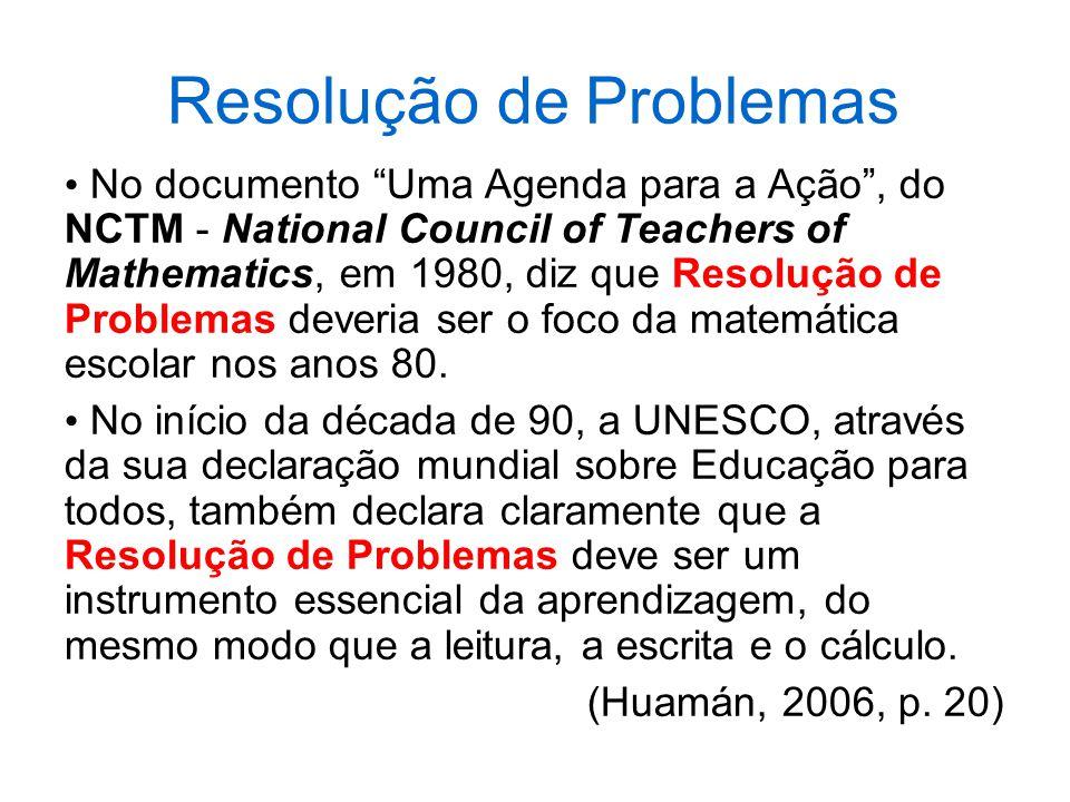 Resolução de Problemas No documento Uma Agenda para a Ação, do NCTM - National Council of Teachers of Mathematics, em 1980, diz que Resolução de Problemas deveria ser o foco da matemática escolar nos anos 80.