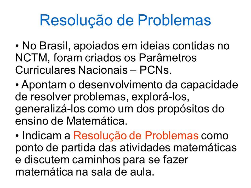 Resolução de Problemas No Brasil, apoiados em ideias contidas no NCTM, foram criados os Parâmetros Curriculares Nacionais – PCNs.