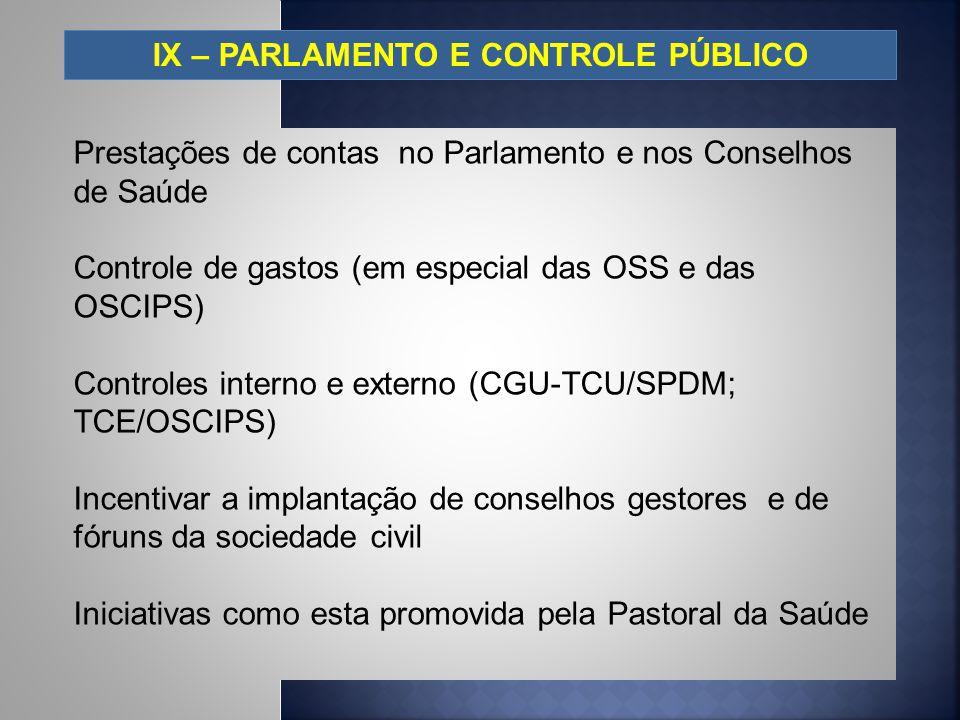 IX – PARLAMENTO E CONTROLE PÚBLICO Prestações de contas no Parlamento e nos Conselhos de Saúde Controle de gastos (em especial das OSS e das OSCIPS) C