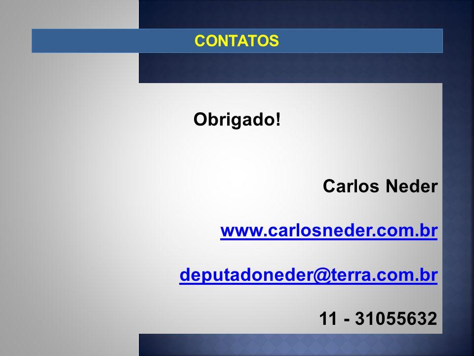 CONTATOS Obrigado! Carlos Neder www.carlosneder.com.br deputadoneder@terra.com.br 11 - 31055632