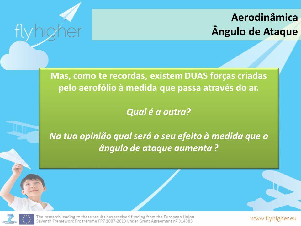 www.flyhigher.eu Mas, como te recordas, existem DUAS forças criadas pelo aerofólio à medida que passa através do ar. Qual é a outra? Na tua opinião qu