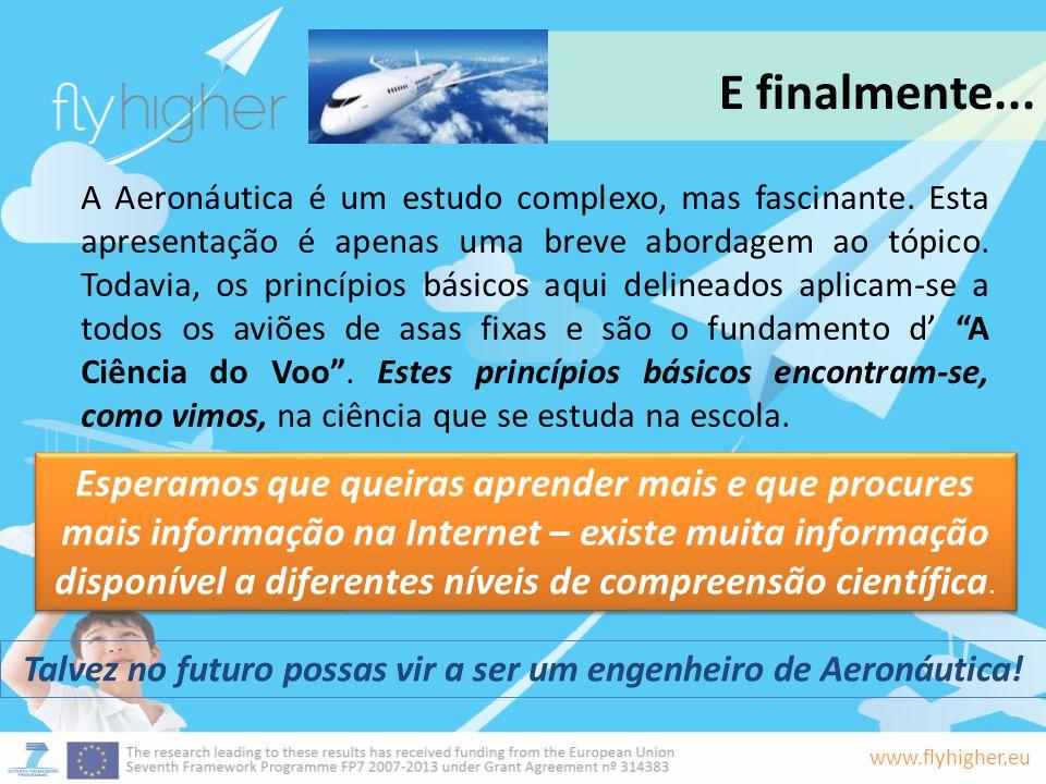 www.flyhigher.eu A Aeronáutica é um estudo complexo, mas fascinante. Esta apresentação é apenas uma breve abordagem ao tópico. Todavia, os princípios