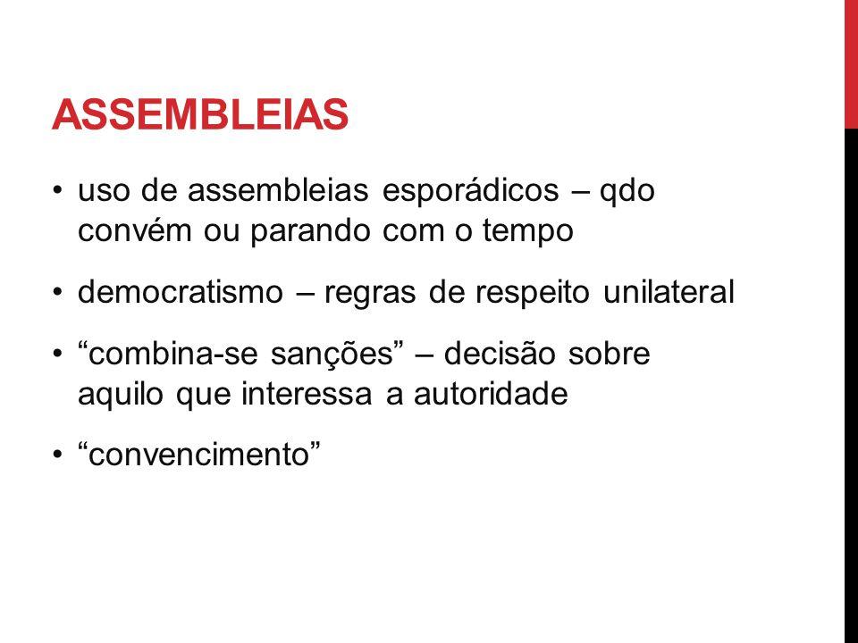 ASSEMBLEIAS uso de assembleias esporádicos – qdo convém ou parando com o tempo democratismo – regras de respeito unilateral combina-se sanções – decis