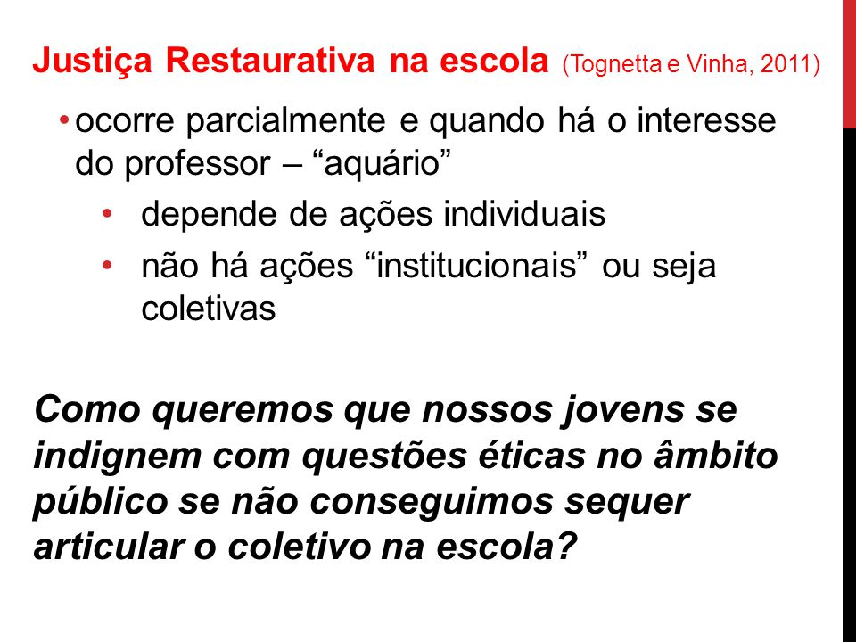 Justiça Restaurativa na escola (Tognetta e Vinha, 2011) ocorre parcialmente e quando há o interesse do professor – aquário depende de ações individuai