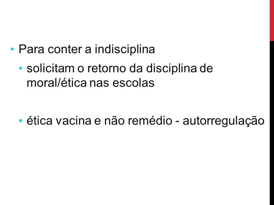 Para conter a indisciplina solicitam o retorno da disciplina de moral/ética nas escolas ética vacina e não remédio - autorregulação
