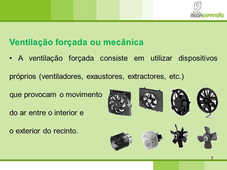 7 Ventilação forçada ou mecânica A ventilação forçada consiste em utilizar dispositivos próprios (ventiladores, exaustores, extractores, etc.) que pro
