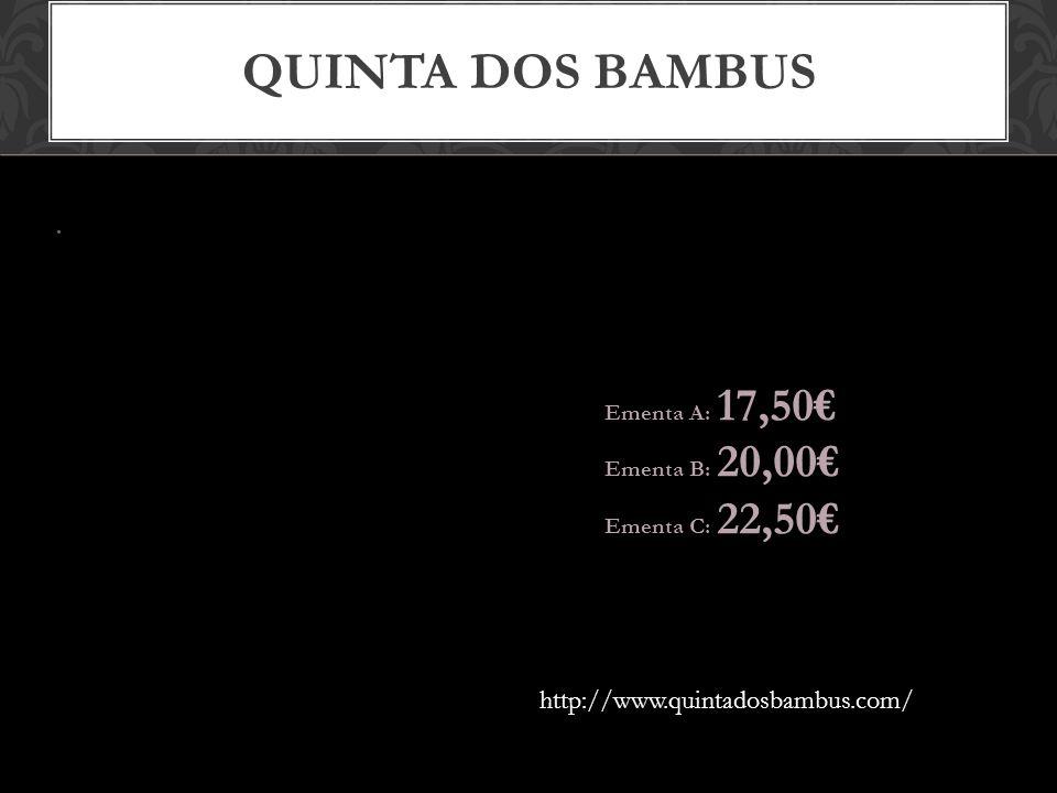 QUINTA DOS BAMBUS Ementa A: 17,50 Ementa B: 20,00 Ementa C: 22,50 http://www.quintadosbambus.com/