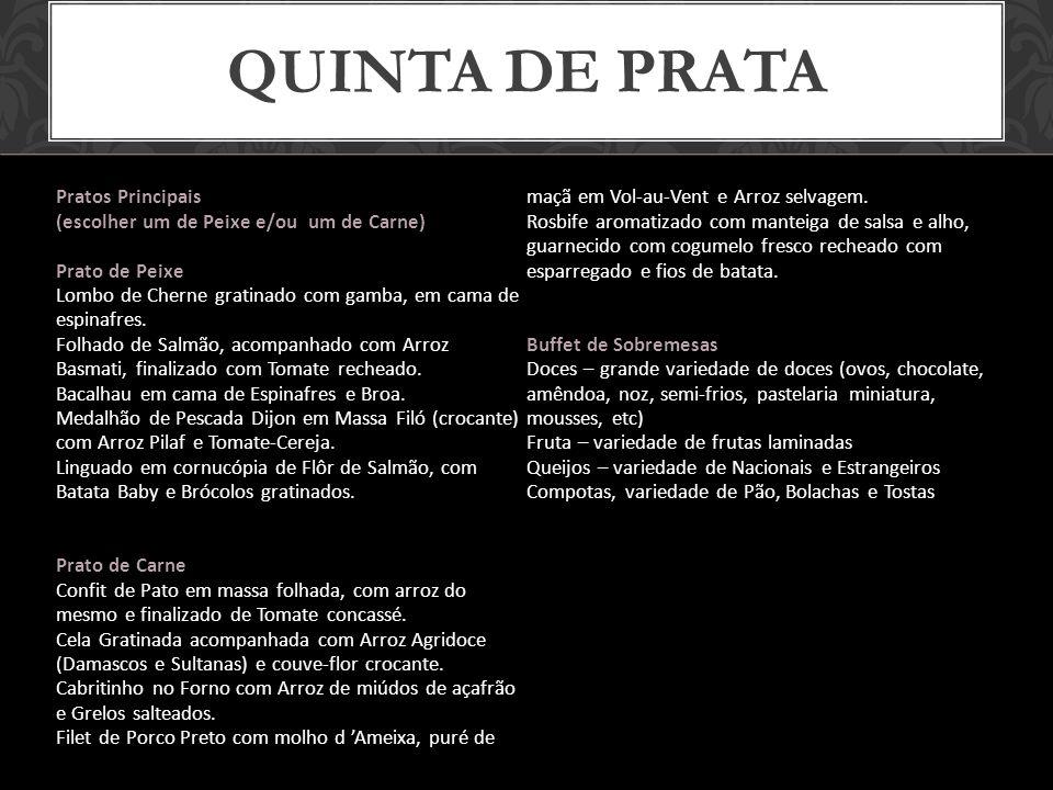 QUINTA DE PRATA Pratos Principais (escolher um de Peixe e/ou um de Carne) Prato de Peixe Lombo de Cherne gratinado com gamba, em cama de espinafres.