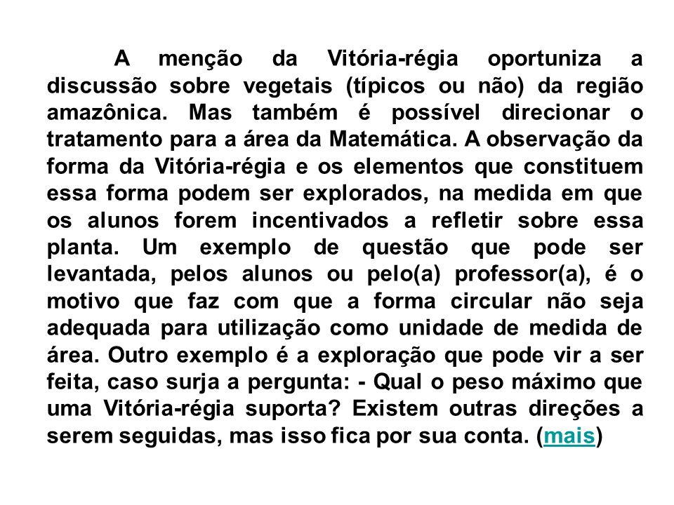 A menção da Vitória-régia oportuniza a discussão sobre vegetais (típicos ou não) da região amazônica. Mas também é possível direcionar o tratamento pa
