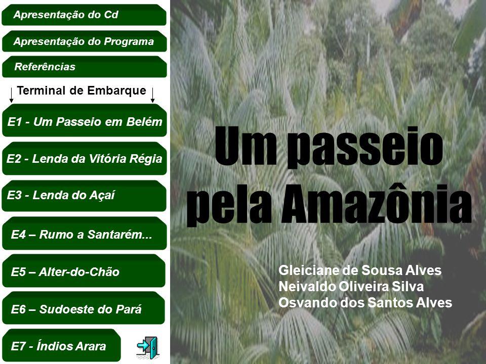Um passeio pela Amazônia Gleiciane de Sousa Alves Neivaldo Oliveira Silva Osvando dos Santos Alves Apresentação do Programa E1 - Um Passeio em Belém E