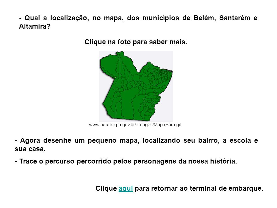 - Qual a localização, no mapa, dos municípios de Belém, Santarém e Altamira? - Agora desenhe um pequeno mapa, localizando seu bairro, a escola e sua c