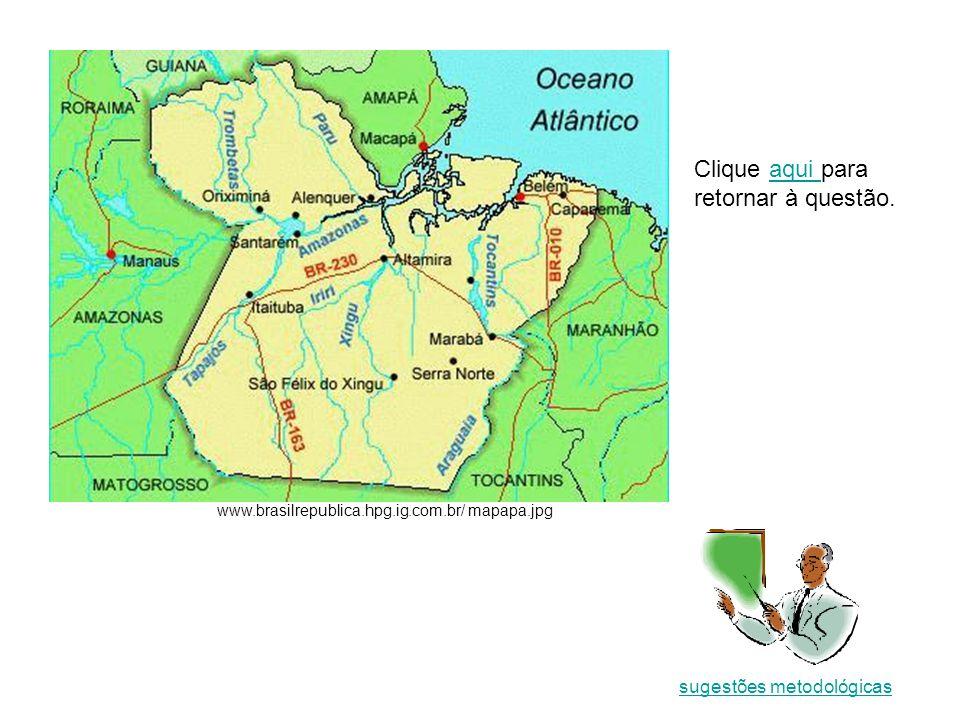 Clique aqui para retornar à questão.aqui www.brasilrepublica.hpg.ig.com.br/ mapapa.jpg sugestões metodológicas