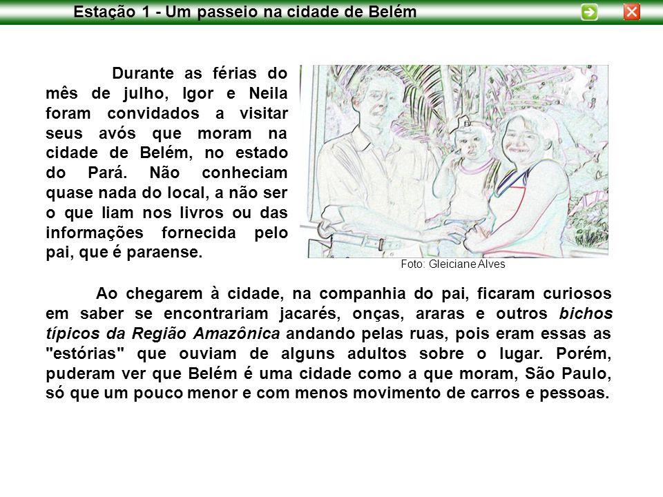 Durante as férias do mês de julho, Igor e Neila foram convidados a visitar seus avós que moram na cidade de Belém, no estado do Pará.