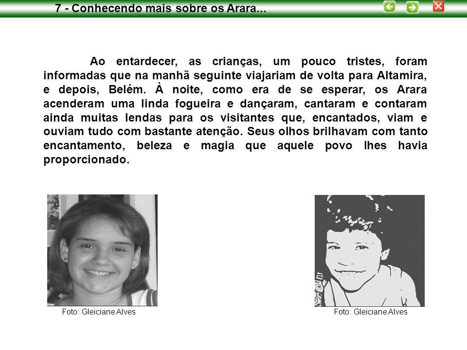 Ao entardecer, as crianças, um pouco tristes, foram informadas que na manhã seguinte viajariam de volta para Altamira, e depois, Belém.