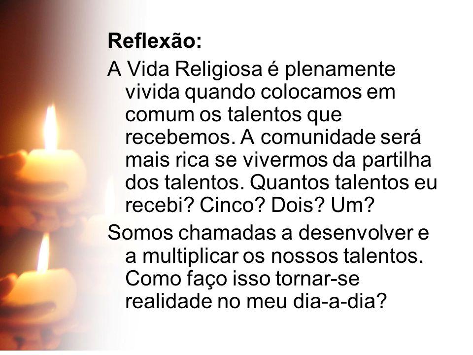 Reflexão: A Vida Religiosa é plenamente vivida quando colocamos em comum os talentos que recebemos. A comunidade será mais rica se vivermos da partilh