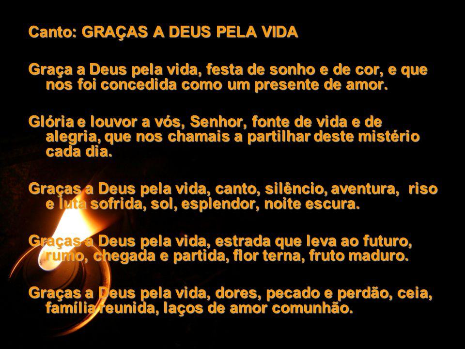 Canto: GRAÇAS A DEUS PELA VIDA Graça a Deus pela vida, festa de sonho e de cor, e que nos foi concedida como um presente de amor. Glória e louvor a vó