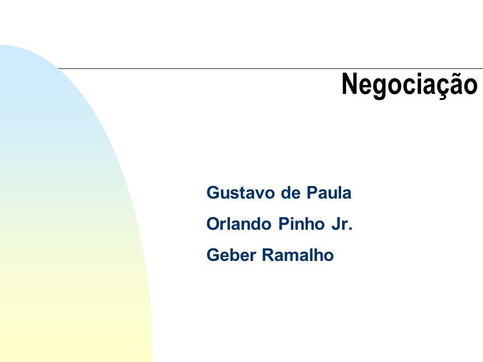 Negociação Gustavo de Paula Orlando Pinho Jr. Geber Ramalho