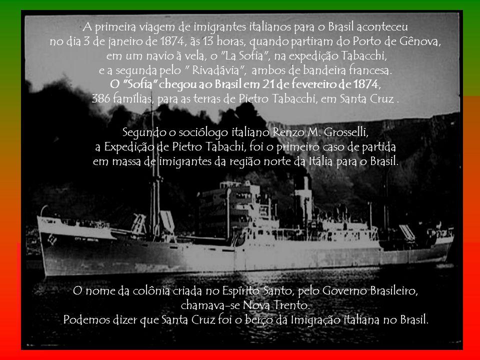 A primeira viagem de imigrantes italianos para o Brasil aconteceu no dia 3 de janeiro de 1874, às 13 horas, quando partiram do Porto de Gênova, em um navio à vela, o La Sofia , na expedição Tabacchi, e a segunda pelo Rivadávia , ambos de bandeira francesa.