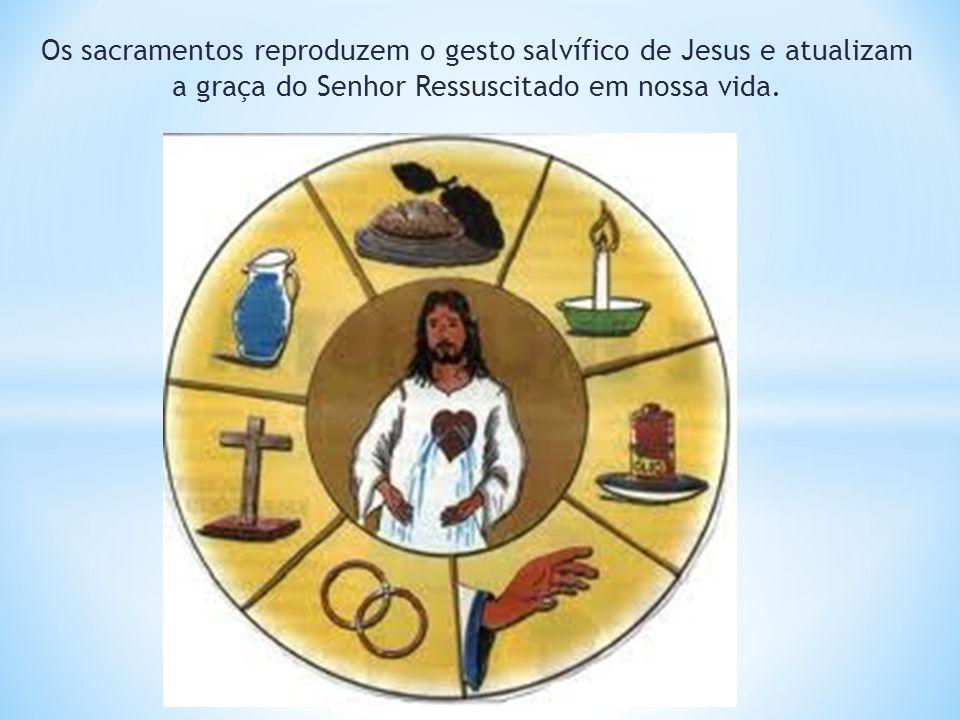 Os sacramentos reproduzem o gesto salvífico de Jesus e atualizam a graça do Senhor Ressuscitado em nossa vida.