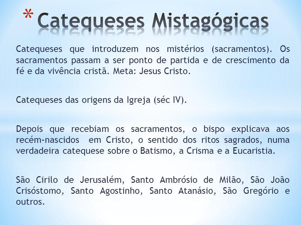 Catequeses que introduzem nos mistérios (sacramentos). Os sacramentos passam a ser ponto de partida e de crescimento da fé e da vivência cristã. Meta: