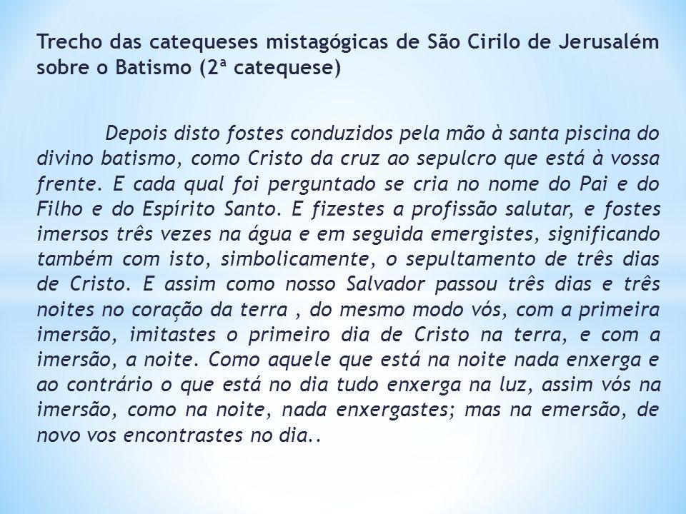 Trecho das catequeses mistagógicas de São Cirilo de Jerusalém sobre o Batismo (2ª catequese) Depois disto fostes conduzidos pela mão à santa piscina d