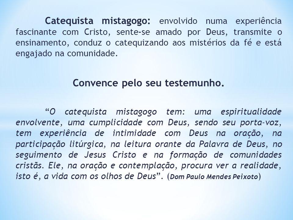Catequista mistagogo: envolvido numa experiência fascinante com Cristo, sente-se amado por Deus, transmite o ensinamento, conduz o catequizando aos mi