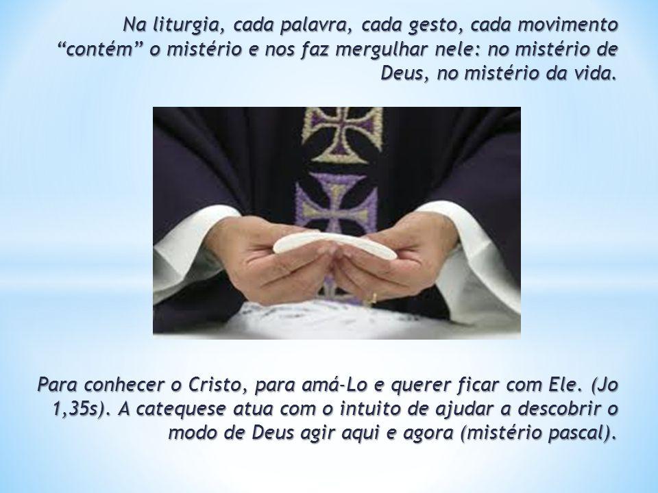 Na liturgia, cada palavra, cada gesto, cada movimento contém o mistério e nos faz mergulhar nele: no mistério de Deus, no mistério da vida. Para conhe