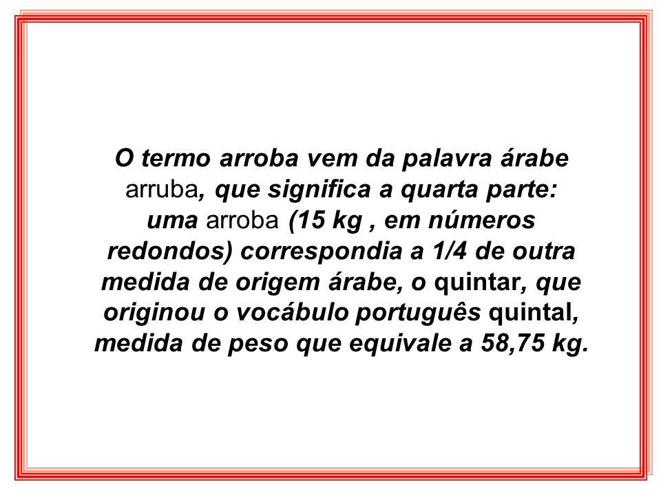 1 - a unidade de peso comum para os espanhóis, na época, era a arroba, cujo inicial lembra a forma do símbolo; 2 - os carregamentos desembarcados vinham frequentemente em fardos de uma arroba.