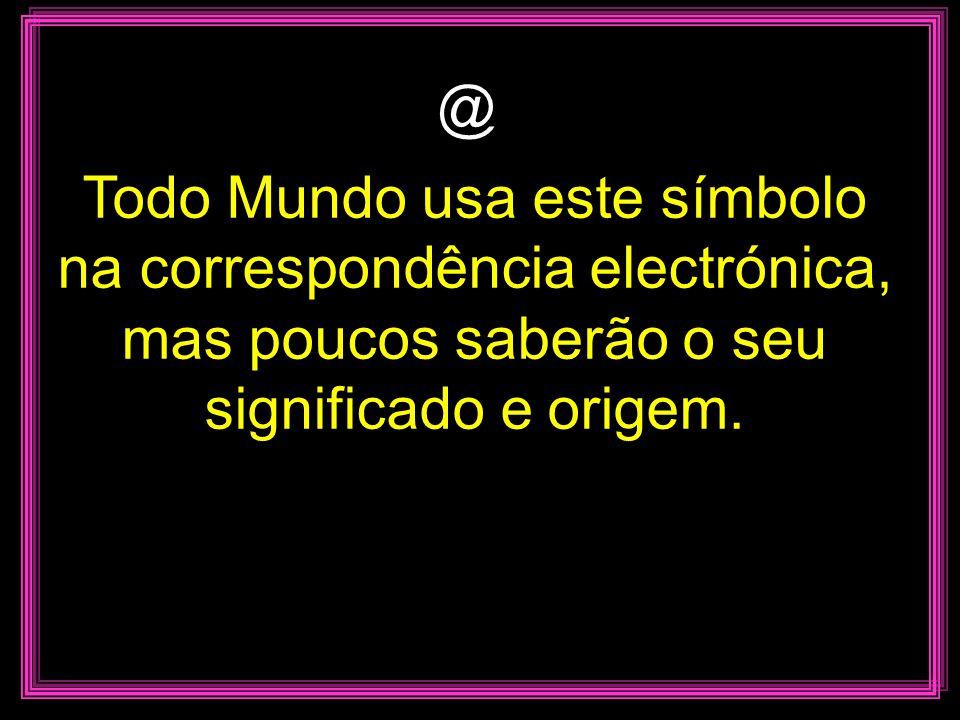 Todo Mundo usa este símbolo na correspondência electrónica, mas poucos saberão o seu significado e origem.