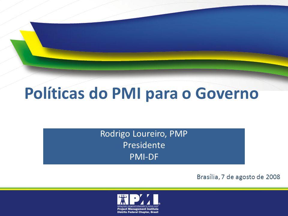 Políticas do PMI para o Governo Rodrigo Loureiro, PMP Presidente PMI-DF Brasília, 7 de agosto de 2008