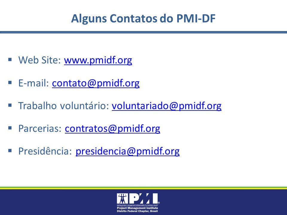 Alguns Contatos do PMI-DF Web Site: www.pmidf.orgwww.pmidf.org E-mail: contato@pmidf.orgcontato@pmidf.org Trabalho voluntário: voluntariado@pmidf.orgvoluntariado@pmidf.org Parcerias: contratos@pmidf.orgcontratos@pmidf.org Presidência: presidencia@pmidf.orgpresidencia@pmidf.org