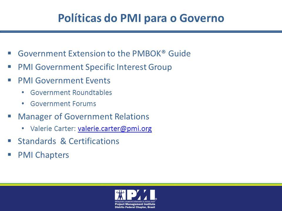 Políticas do PMI para o Governo Government Extension to the PMBOK® Guide PMI Government Specific Interest Group PMI Government Events Government Round