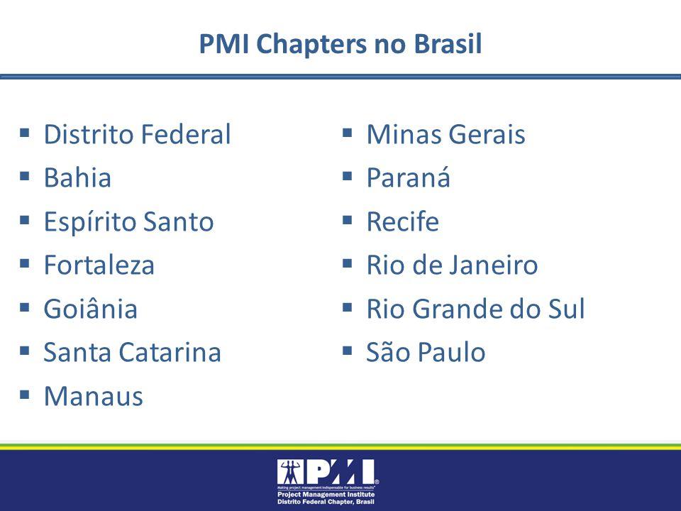 PMI Chapters no Brasil Distrito Federal Bahia Espírito Santo Fortaleza Goiânia Santa Catarina Manaus Minas Gerais Paraná Recife Rio de Janeiro Rio Grande do Sul São Paulo