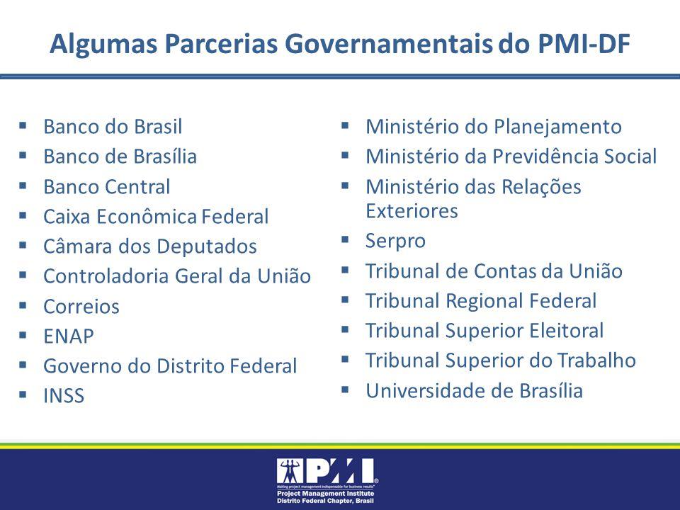 Algumas Parcerias Governamentais do PMI-DF Banco do Brasil Banco de Brasília Banco Central Caixa Econômica Federal Câmara dos Deputados Controladoria